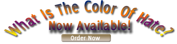 What is the Color Of Hate is now available. Click Here to Order
